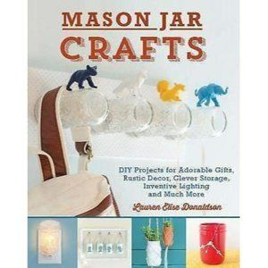 Mason Jar Crafts Over 150 DIY Projects Adorable Ru